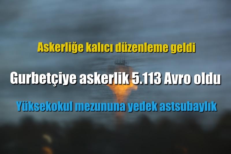 Gurbetçiye Askerlik 5.113 Avro Olacak