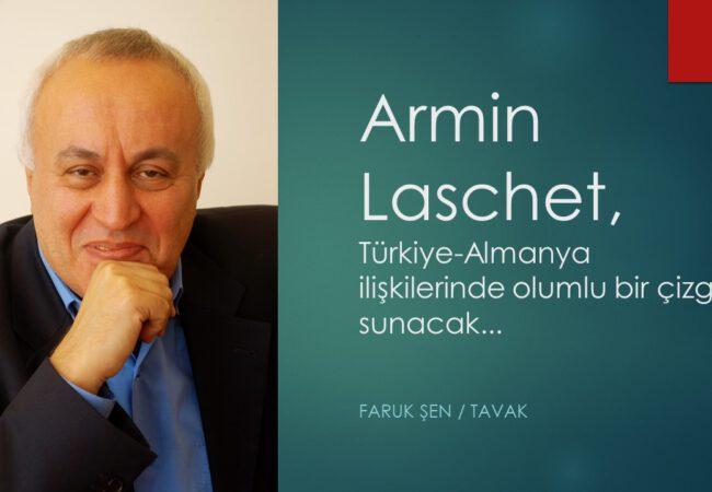 Faruk Şen, ' Armin Laschet, Türkiye-Almanya ilişkilerinde olumlu bir çizgi sunacak'